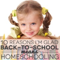 "10 Reasons I'm Glad ""Back to School"" Means Homeschooling"