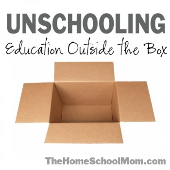TheHomeSchoolMom: Unschooling - Education Outside the Box