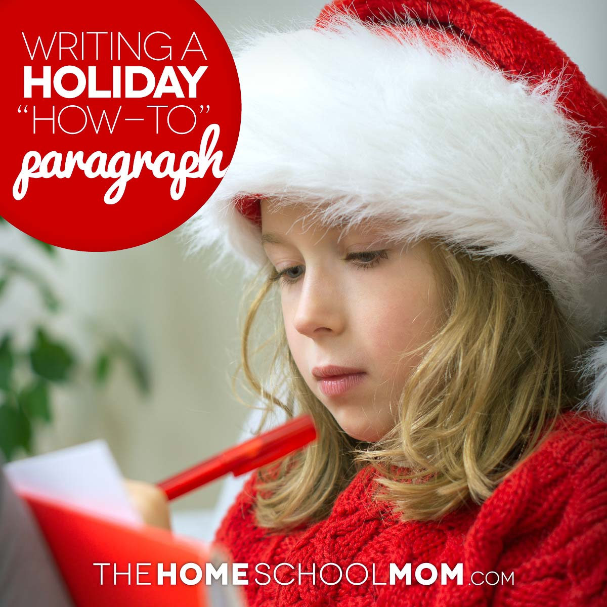 Girl in Santa hat writing; text Writing a Holiday How-To Paragraph