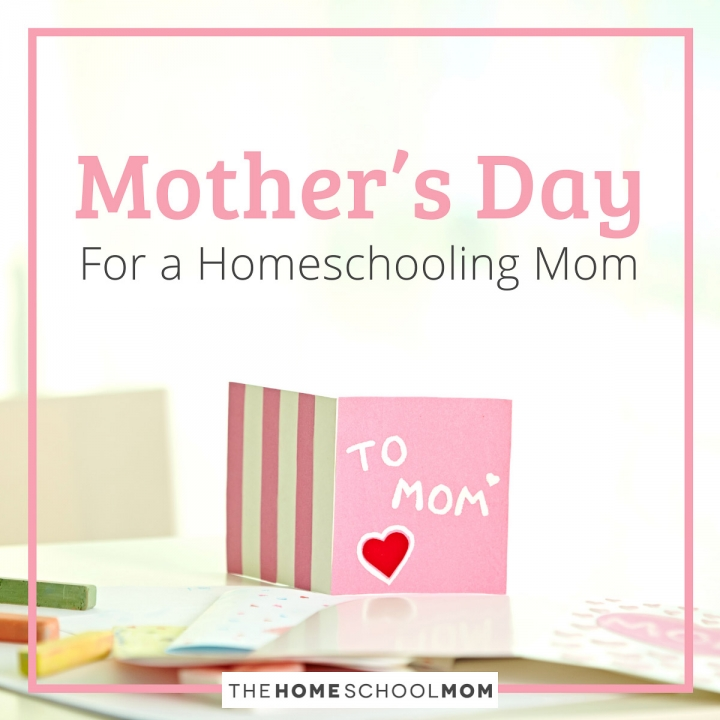 Ideas for Celebrating a Homeschooling Mom on Mother's Day