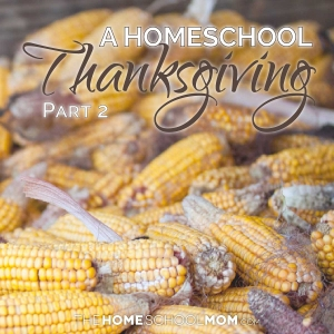 Dried corn in a corn crib with text A Homeschool Thanksgiving Part 2 TheHomeSchoolMom.com