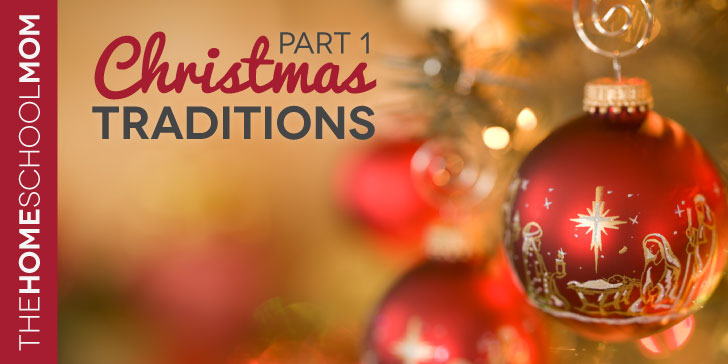TheHomeSchoolMom Blog: Christmas Traditions, Part 1