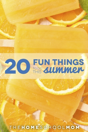 Background of orange popsicles and orange slices with text 20 Fun Things to do this summer; TheHomeSchoolMom