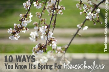 TheHomeSchoolMom: 10 Ways You Know It's Spring For Homeschoolers
