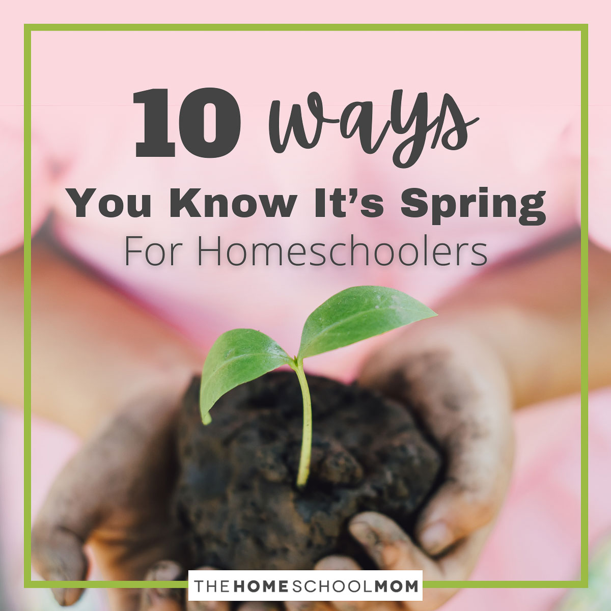 10 Ways You Know It's Spring For Homeschoolers