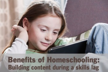 TheHomeSchoolMom - Benefits of Homeschooling: Building Content During a Skills Lag