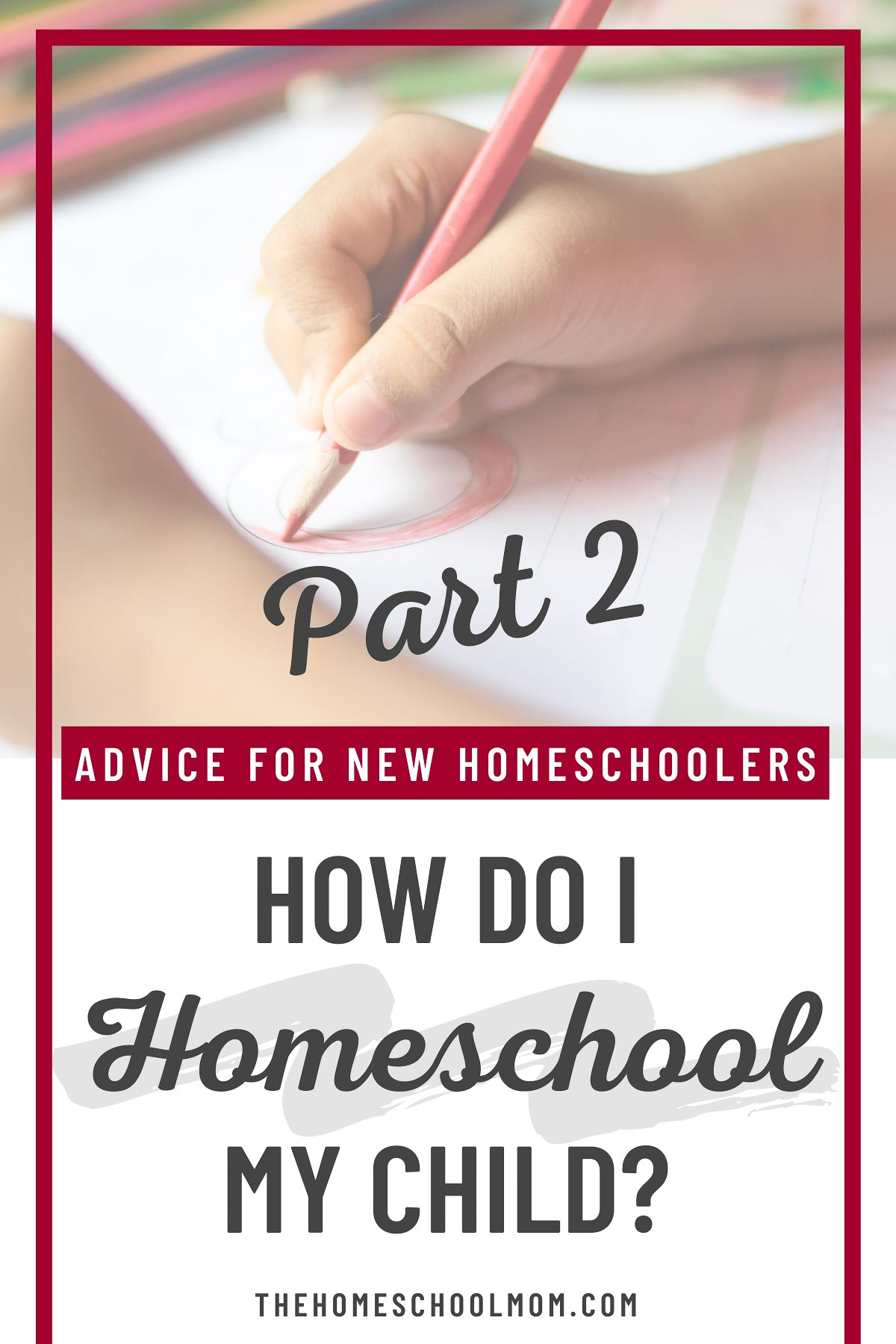Child drawing with text How Do I Homeschool My Child? Advice for New Homeschoolers Part 2