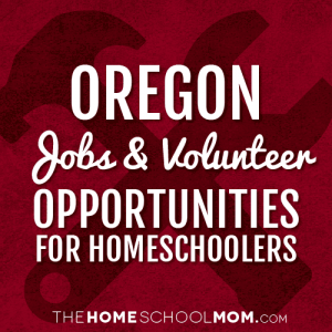 Oregon Jobs & Volunteer Opportunities for Homeschoolers