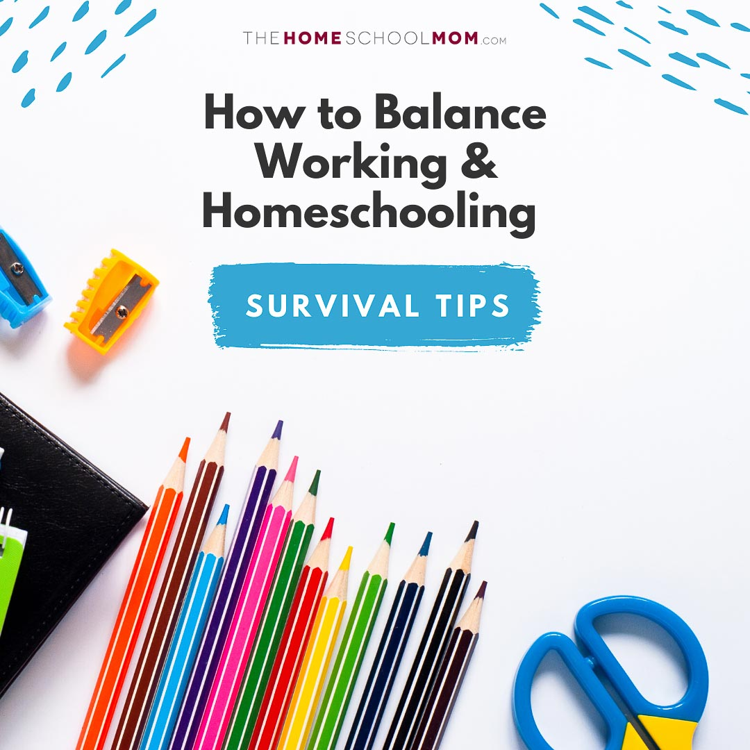school supplies with text How to Balance Working & Homeschooling - survival tips (thehomeschoolmom.com