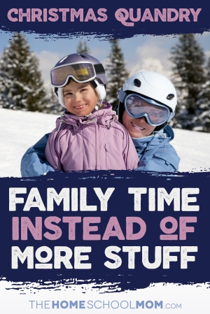 The Christmas Gift Quandry - Give Family Time Instead of More Stuff