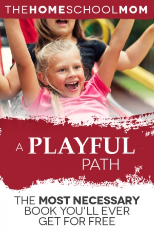 "TheHomeSchoolMom Blog: ""A Playful Path"" - The Most Necessary Book You'll Ever Get for Free"