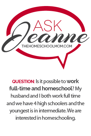 Ask Jeanne: Is it possible to work full-time and homeschool?