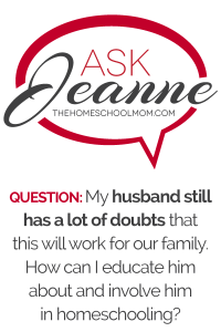 Ask Jeanne: Homeschooling with a Doubting Dad
