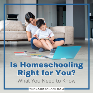 Is Homeschooling Right for You? What You Need to Know