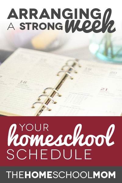 Your Homeschool Schedule: Arranging a Strong Week