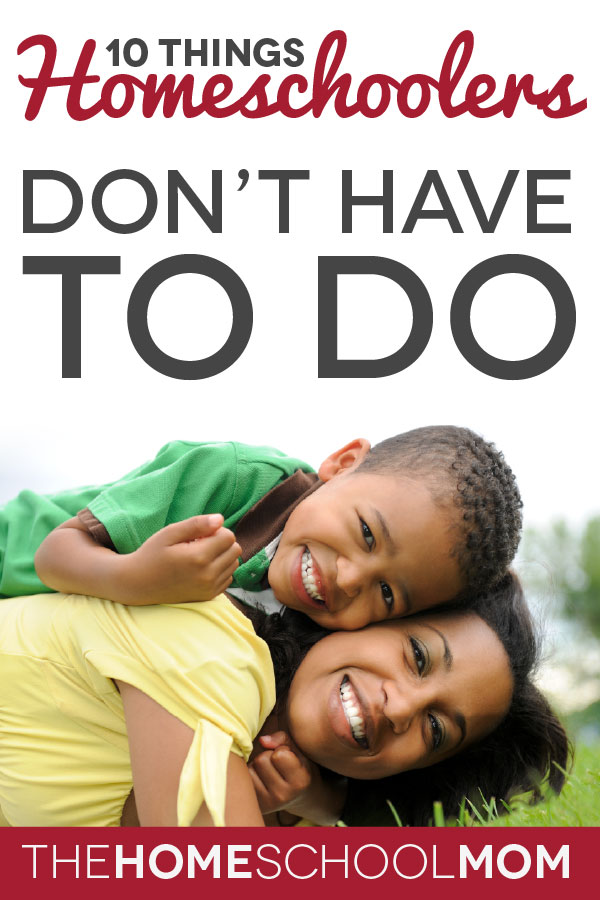 TheHomeSchoolMom Blog: Ten Things Homeschoolers Don't Have To Do