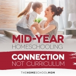 Mid-Year Homeschooling: Connection, Not Curriculum