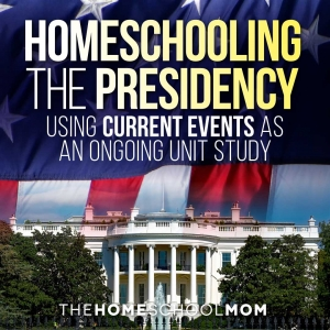 Using Current Events & the U.S. Presidency as a Unit Study