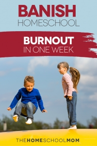 Banish Homeschool Burnout in One Week!
