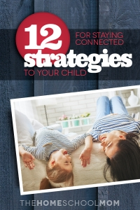 12 Strategies for Nurturing a Strong Connection with Your Child