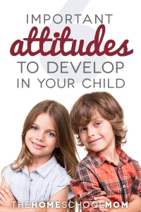 Six Important Attitudes to Develop in Your Child