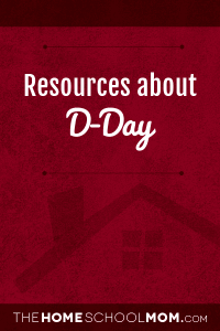 TheHomeSchoolMom D-Day Resources