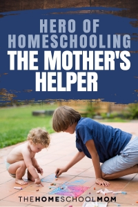 Hero of Homeschooling: The Mother's Helper