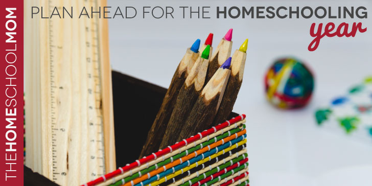 TheHomeSchoolMom Blog: Plan Ahead for the Homeschool Year