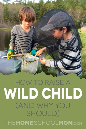 TheHomeSchoolMom Blog: How to raise a wild child (and why you should)