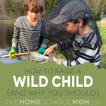 "How to Raise a ""Wild Child"" (and Why You Should!)"