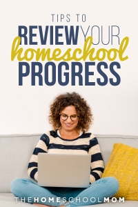 Tips to Review Your Homeschool Progress