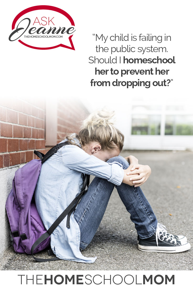 Ask Jeanne: Homeschool a Prospective Dropout?
