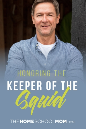 Honoring the Keeper of the Squid - TheHomeschoolMom Blog