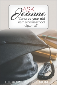 Ask Jeanne: Can a 20-Year-Old Earn a Homeschool Diploma?