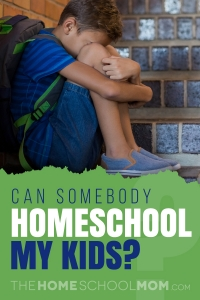 Can Somebody Homeschool My Kids?