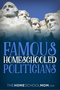 Homeschooled Politicians Who Shaped America
