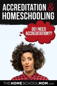 "Accreditation & Homeschooling - Woman wondering, ""Does my homeschool need to be accredited?"""