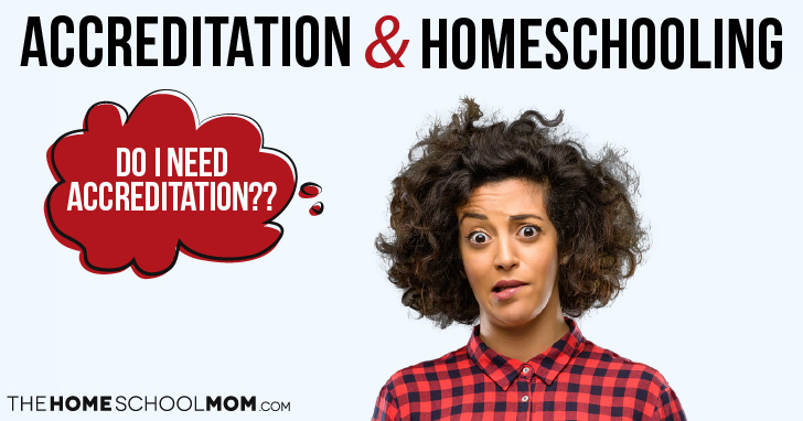 What is accreditation? Does my homeschool need to be accredited?