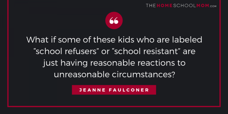 "What if some of these kids who are labeled ""school refusers"" or ""school resistant"" are just having reasonable reactions to unreasonable circumstances?"