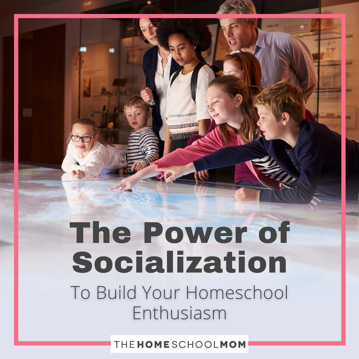 The Power of Socialization to Build Your Homeschool Enthusiasm