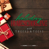 Make the Most of Holiday Homeschooling with Tweens and Teens (with Activity Ideas)