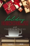 Holiday Homeschooling with Tweens & Teens