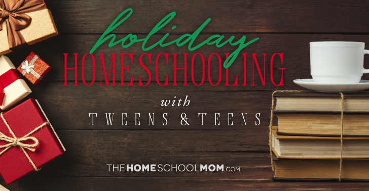 Holiday Homeschooling with Tweens & Teens (with Homeschool Christmas Activity Ideas)