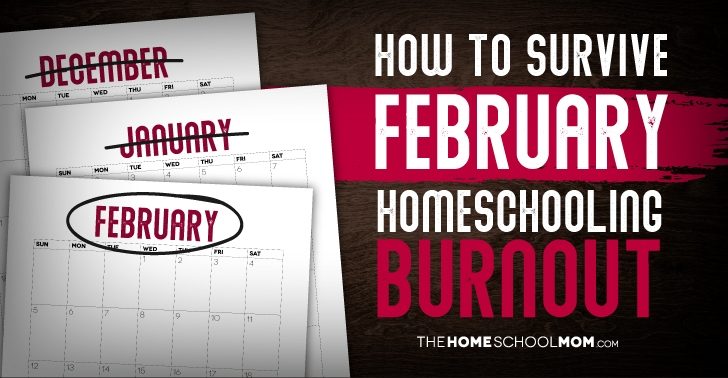 Can You Thrive And Not Just Survive February Homeschooling? Yes!