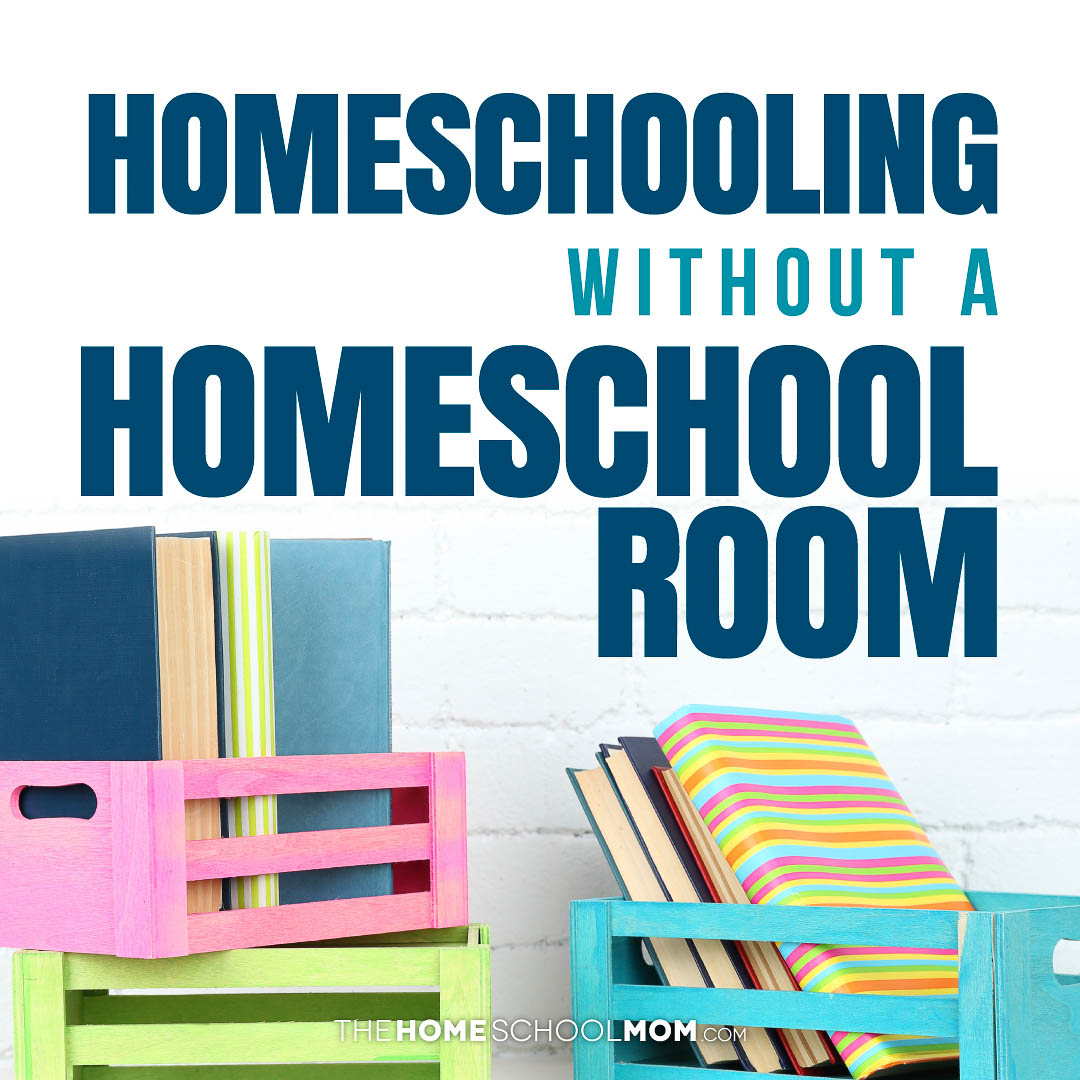 Yes You Can Homeschool Without A Homeschool Room