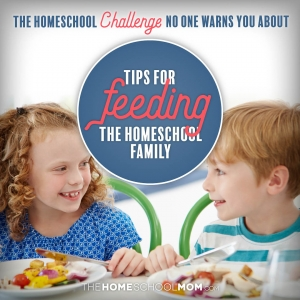 Tips for Feeding the Homeschool Family