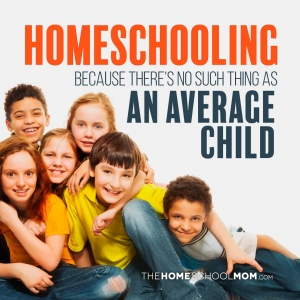 "Group of 6 children and text ""Homeschooling - because there is no such thing as an average child - Read More"""