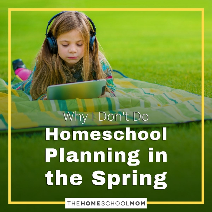 Why I Don't Do Homeschool Planning in the Spring