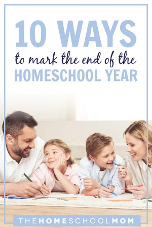 10 Ways to Mark the End of Your Homeschool Year TheHomeSchoolMom