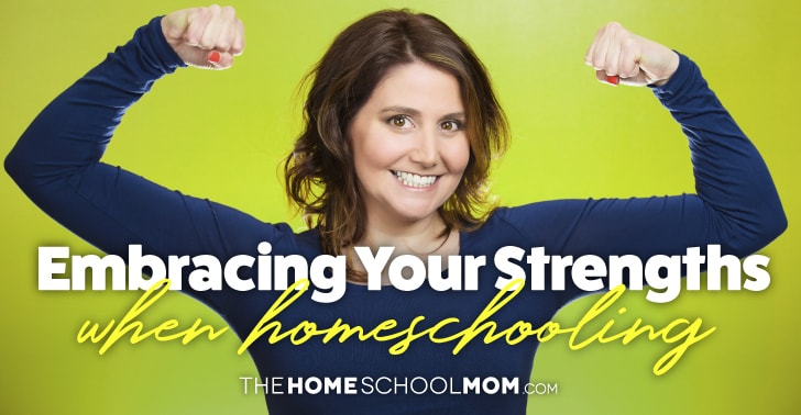 Image of woman flexing biceps with text Embracing Your Strengths When homeschooling TheHomeSchoolMom